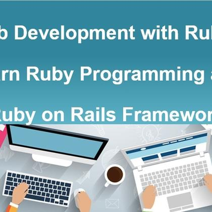 Web Development with Ruby - Learn Ruby Programming and Ruby on Rails Framework