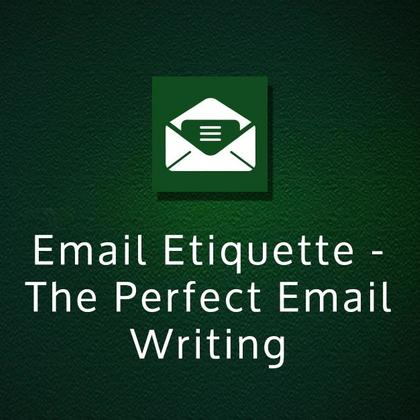 Email Etiquette - The Perfect Email Writing