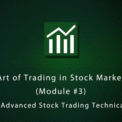 Art of Trading in Stock Market (Module #3) - Advanced Stock Trading Technical