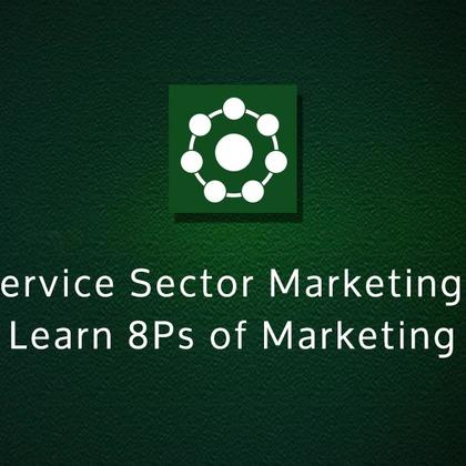Service Sector Marketing - Learn 8Ps of Marketing