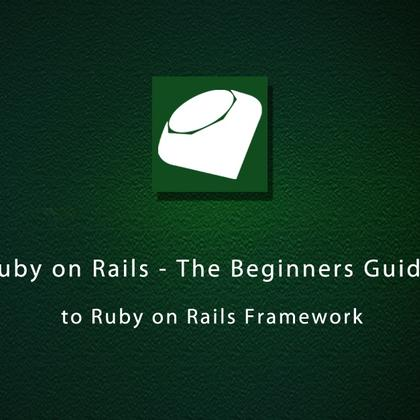 Ruby on Rails - The Beginners Guide to Ruby on Rails Framework