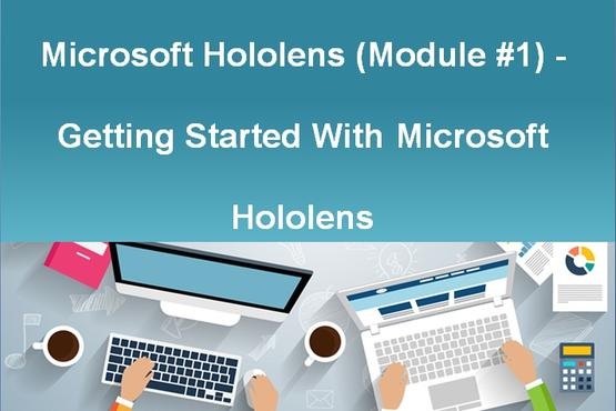 Microsoft Hololens (Module #1) - Getting Started With Microsoft Hololens