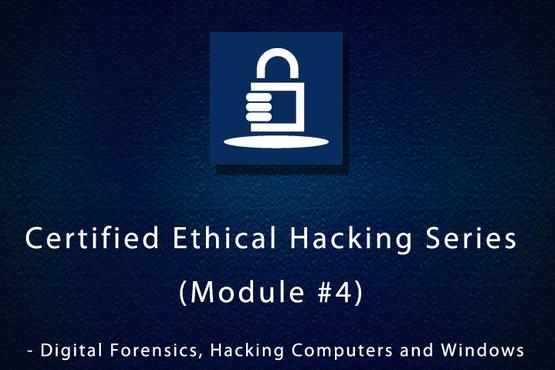 certified ethical hacking series (module #4) - digital forensics ...