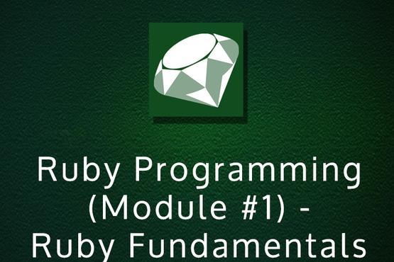 Ruby Programming (Module #1) - Ruby Fundamentals